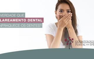 É verdade que clareamento dental enfraquece os dentes? - Odontologia Portal dos Ipês