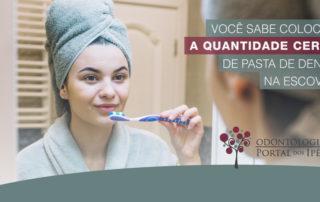 Será que você sabe qual é a quantidade necessária ideal de pasta de dente? - Odontologia Portal dos Ipês