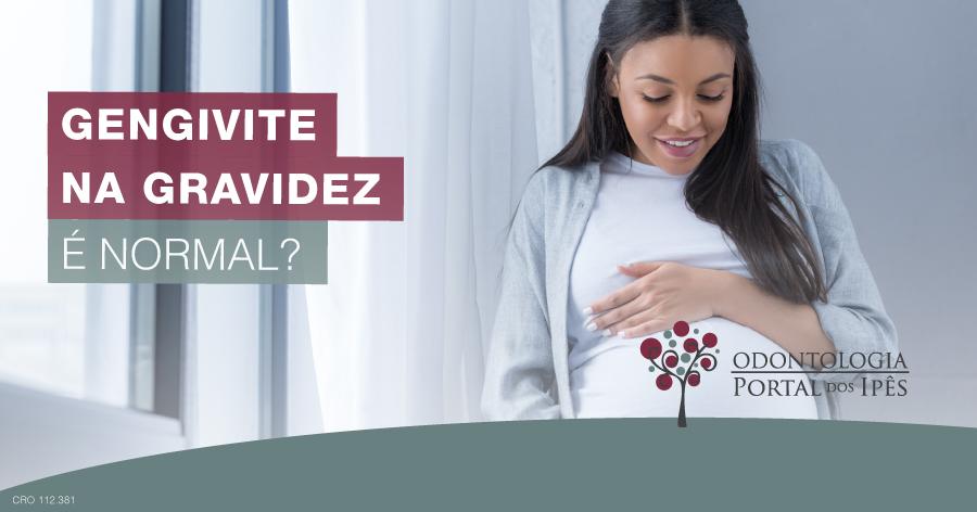 Gengivite na gravidez é normal? - Odontologia Portal dos Ipês