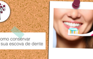 Como conservar sua escova de dente - Odontologia Portal dos Ipês