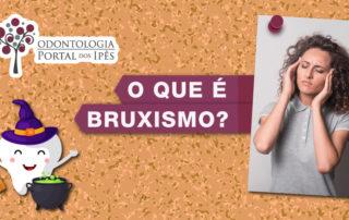 O que é Bruxismo? - Odontologia Portal dos Ipês
